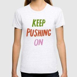 Keep Pushing On T-shirt