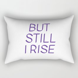 BUT  STILL  I RISE - Maya Angelou Rectangular Pillow