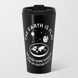 The earth is flat because.. Travel Mug