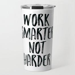 Work Smarter Not Harder Travel Mug