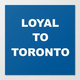 Loyal to Toronto Canvas Print