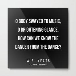 43   |200418| W.B. Yeats Quotes| W.B. Yeats Poems Metal Print