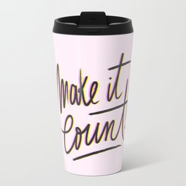 Make it Count! Travel Mug