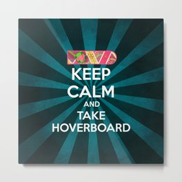 Keep calm and take hoverboard. Metal Print