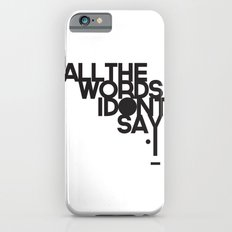 ALL THE WORDS I DON'T SAY iPhone 6s Slim Case