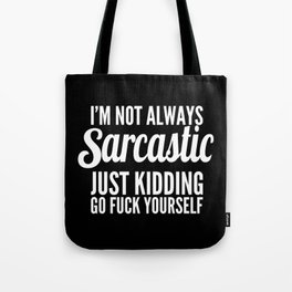 I'm Not Always Sarcastic Tote Bag