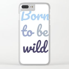 Born to be wild Clear iPhone Case