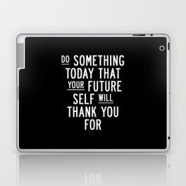 Do Something Today That Your Future Self Will Thank You For Inspirational Life Quote Bedroom Art Laptop & iPad Skin