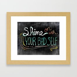 Shine On With Your Bad Self Framed Art Print