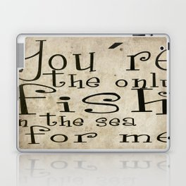 You´re the only fish in the sea for me Laptop & iPad Skin