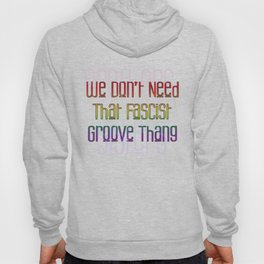 We Don't Need That Fascist Groove Thang 2 Hoody