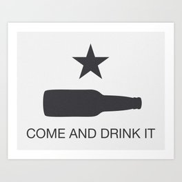 Come And Drink It Art Print