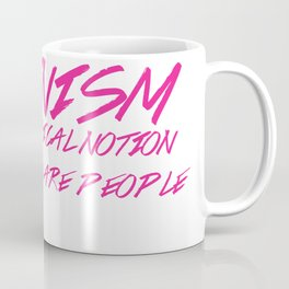 Feminism Is The Radical Notion That Women Are People Coffee Mug