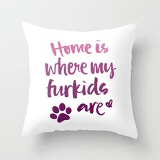 Home Is Where My Furkids Are Throw Pillow