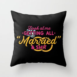 Look At Me Getting All Married & Shit - Bride To Be Gift Throw Pillow