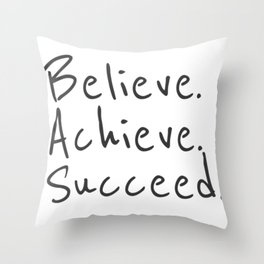 BELIEVE.  ACHIEVE.  SUCCEED.  Motivate Quote / Motivational Inspirational Message / Empower Fearless Throw Pillow