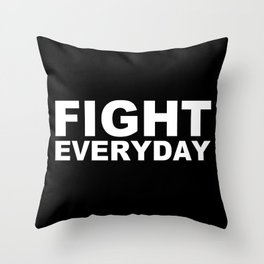 Fight Everyday Throw Pillow