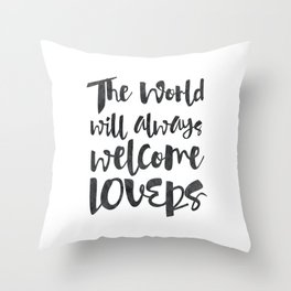 THE WORLD WILL ALWAYS WELCOME LOVERS Throw Pillow