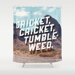 Cricket, cricket, tumbleweed. Shower Curtain