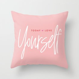Today, love yourself Throw Pillow