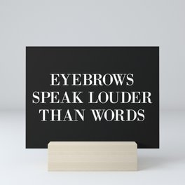 Eyebrows Louder Words Funny Quote Mini Art Print