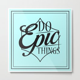 Do Epic Things Print Inspirational Quote Metal Print