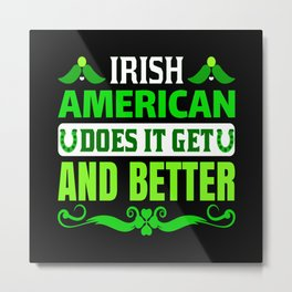 Irish American Does It Get Any Better Metal Print