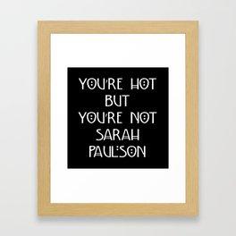 You're Hot But You're Not Sarah Paulson Black American Horror Story Framed Art Print