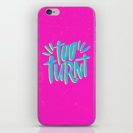 Too Turnt iPhone Skin