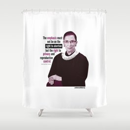Ruth Bader Ginsburg ~ Privacy and Reproductive Control Shower Curtain
