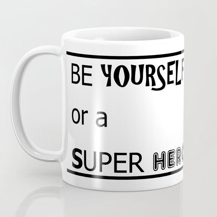 Be yourself or a super hero Coffee Mug
