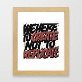 Create Not Replicate Framed Art Print