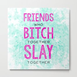 Slay Together Metal Print
