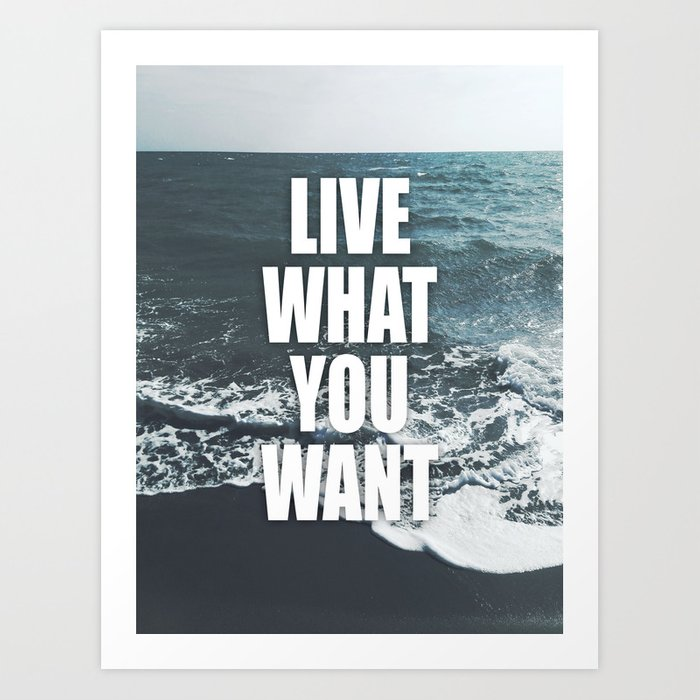 Live What You Want Art Print