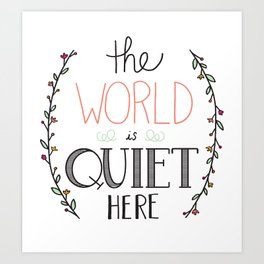 The world is quiet here Art Print