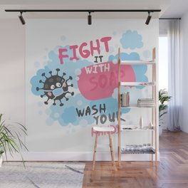 Fight it with SOAP. Wash your hands. Fighting with virus. Wall Mural