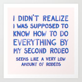 This Is My Second Rodeo Art Print