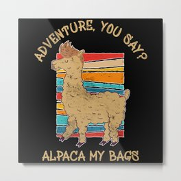 Adventure You Say? Alapca My Bags Metal Print