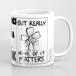 """Life is Hard, But None of it Matters"" Flowerkid Coffee Mug"