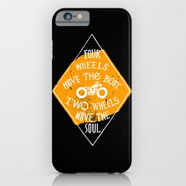 4 wheels move the body - 2 wheels move the soul iPhone Case