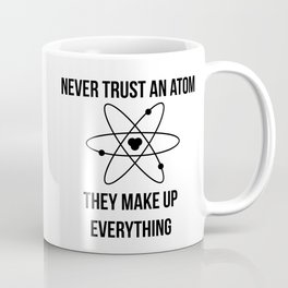 Never trust an atom. They make up everything Coffee Mug