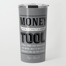 Money Is Only A Tool Atlas Shrugged Ayn Rand Travel Mug