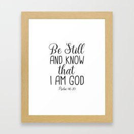 Be Still and Know That I am God, Psalm 46:10 Framed Art Print