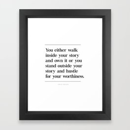 Walk Inside Story & Own It Brene Brown Quote, Daring Greatly, Hustle Worthiness Framed Art Print