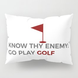 Know Thy Enemy Play Golf Strategy Pillow Sham