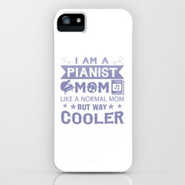 I Am A Pianist Mom iPhone Case