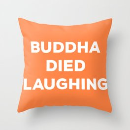 BUDDHA DIED LAUGHING Throw Pillow