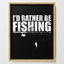 I'd Rather Be Fishing Tshirt Funny Gift for Fisherman Serving Tray