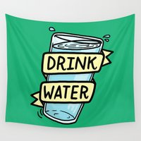 drink Wall Tapestries featuring Drink Water by Josh LaFayette