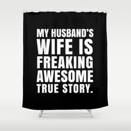 My Husband's Wife is Freaking Awesome (Black & White) Shower Curtain